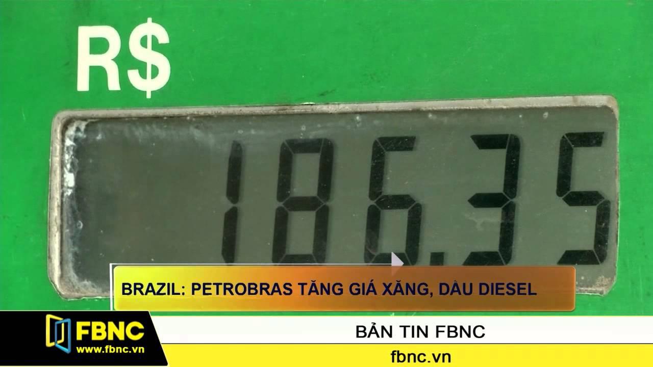 FBNC – Brazil: Petrobras tăng giá xăng, dầu Diesel
