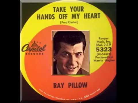 Ray Pillow - Take Your Hands Off My Heart
