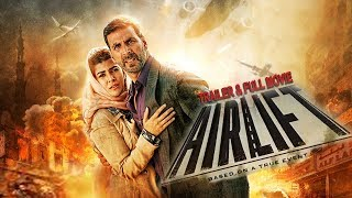 Video Airlift (2016) | Trailer & Full Movie Subtitle Indonesia | Akshay Kumar | Nimrat Kaur | Kumud Mishra download MP3, 3GP, MP4, WEBM, AVI, FLV November 2019