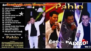 Pablo A Voz Romântica - Quando acaba uma paixão.VOL 3