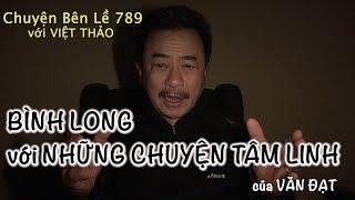 MC VIỆT THẢO- CBL(789)- BÌNH LONG với NHỮNG CHUYỆN TÂM LINH của VĂN ĐẠT - January 8, 2019