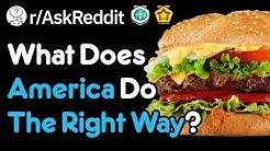 What Does America Do Best? (r/AskReddit)