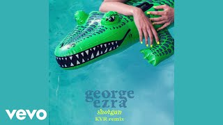 Baixar George Ezra - Shotgun (KVR Remix) (Audio)