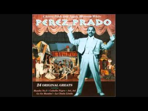 PEREZ PRADO - CHERRY PINK  AND APPLE BLOSSOM WHITE 1955