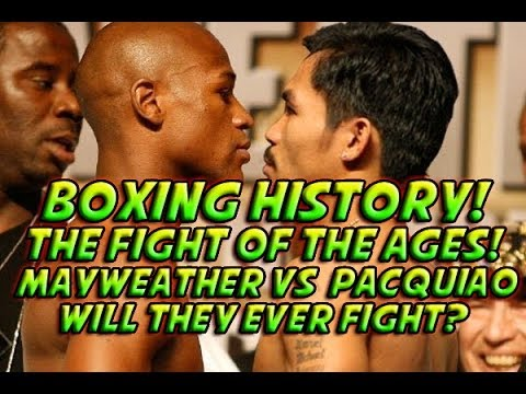 Boxing History! The Fight of The Ages - Mayweather Vs Pacquiao - Will They Ever Fight?