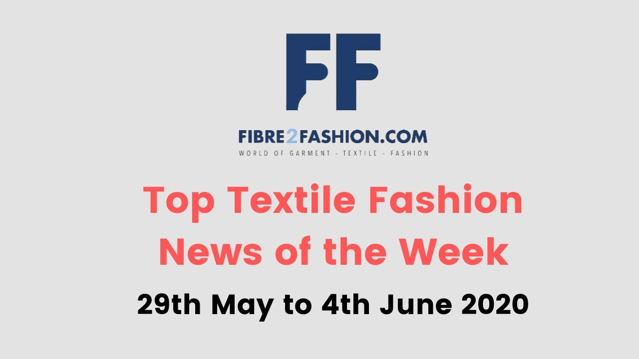 Top Textile & Fashion News of the Week | 29th May to 4th June 2020
