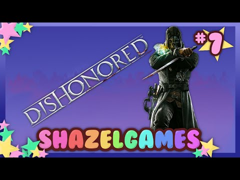 WEEPING BEAUTIES | Let's Play Dishonored Episode 7 | Shazelgames
