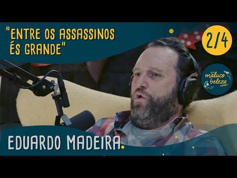 """Eduardo Madeira - """"entre os assassinos és grande"""" - Maluco Beleza (P2)"""