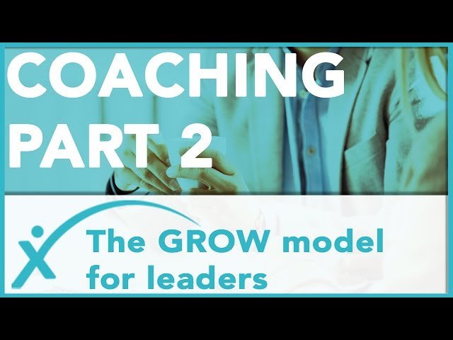 The GROW Model: A Simple Guide For Leaders - Coaching Part 2
