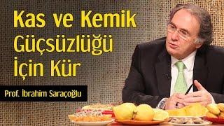Kas ve Kemik Güçsüzlüğü İçin Kür | Prof. İbrahim Saraçoğlu