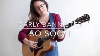 "Carly Bannister ""So Soon"""