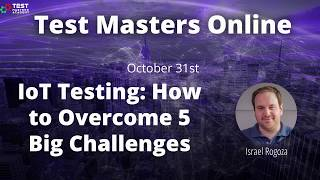 "Test Masters Online: Israel Rogoza ""IoT Testing: How to Overcome 5 Big Challenges"""