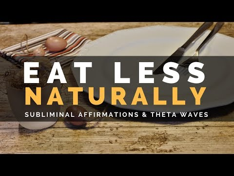 EAT LESS NATURALLY SUBLIMINAL | Curb Your Appetite With Subliminal Affirmations & Theta Waves