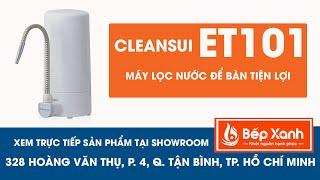 Cleansui ET101 -  Máy lọc nước để bàn gọn nhẹ và tiện dụng của Cleansui