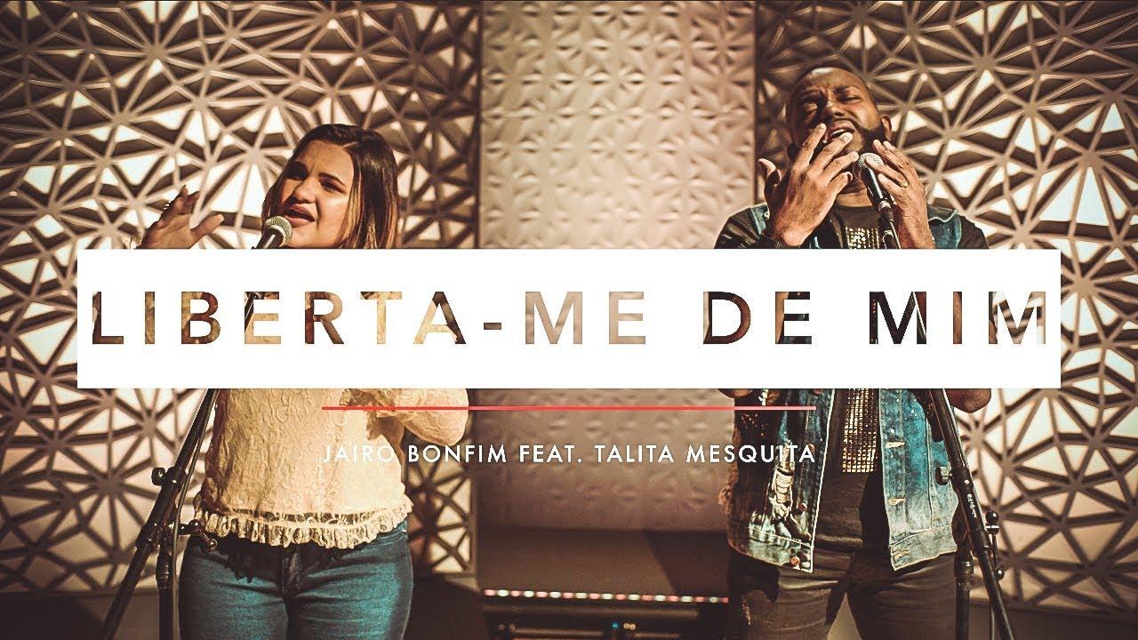 Download Liberta-me de Mim - Jairo Bonfim feat. Talita Mesquita #TamuJuntoPraAdorar