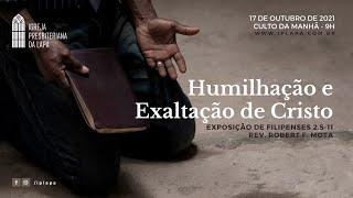 """""""Humilhação e exaltação de Cristo"""" Culto Domingo de Manhã - 9h - Dia 17 de Outubro de 2021"""