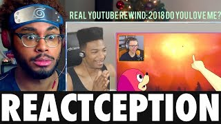 REACTCEPTION: Reacting to YouTubers Reacting to The Real YouTube Rewind 2018 Reaction