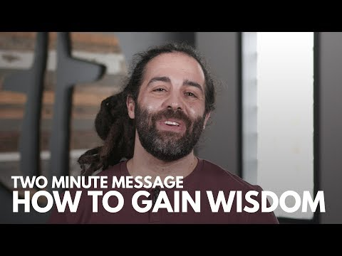 How to Gain Wisdom - Two Minute Message