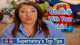 Supernanny's Top Tips Bonding With Your Children | Supernanny