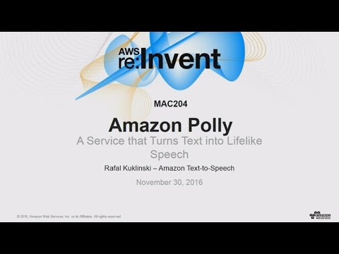 AWS re:Invent 2016: NEW LAUNCH! Introducing Amazon Polly (MAC204)