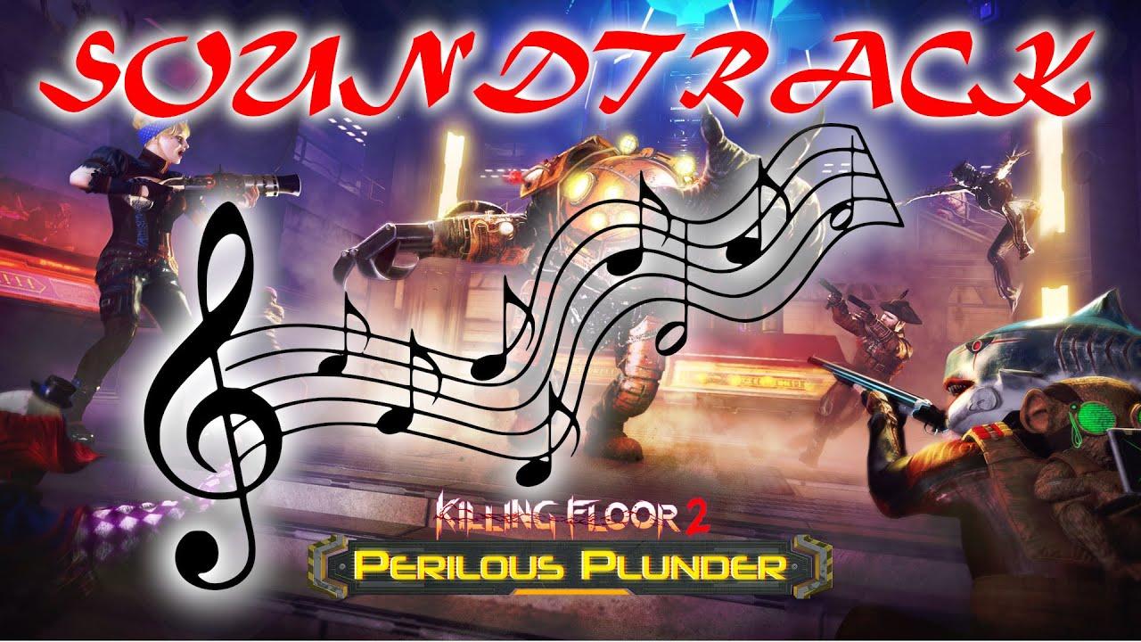 Killing Floor 2 Perilous Plunder Soundtrack Ost Summer 2020 Youtube