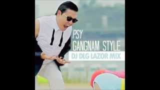 Psy -Gangnam Style - DJ DLG Lazor Mix