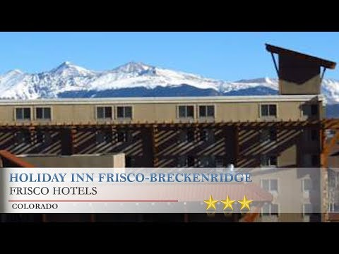 Holiday Inn Frisco-Breckenridge - Frisco Hotels, Colorado