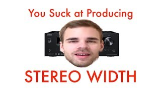 You Suck at Producing: Stereo Width
