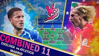 Chelsea vs Atletico Madrid COMBINED 11 || Which players make it into the team!