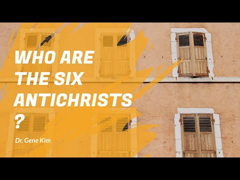 Who are the Six Antichrists? - Dr. Gene Kim