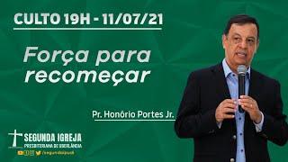 Culto de Celebração - 11/07/2021 - 19h - Pr. Honório Portes Jr. - FORÇA PARA RECOMEÇAR