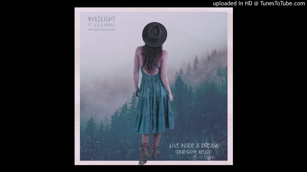 Live Inside a Dream (Our Game Redux) - Wildlight feat. Ayla Nereo & The Polish Ambassador