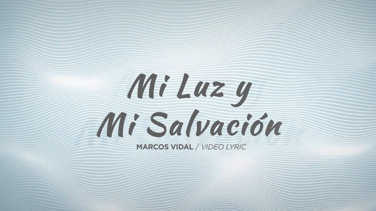 Marcos Vidal - Mi Luz Y Mi Salvación (Video Lyric)
