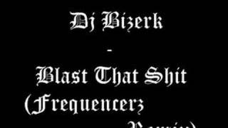 Dj Bizerk - Blast That Shit (Frequencerz Remix)