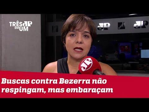 #VeraMagalhães: Buscas contra Bezerra não respingam no governo, mas embaraçam articulação