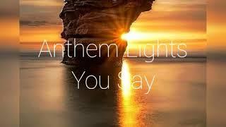 Anthem Lights - You Say (lyrics)