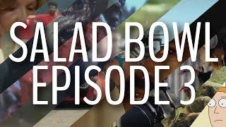 Salad Bowl Episode 3