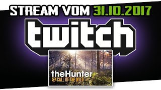 31.10.2017 - Twitch Stream Aufzeichnung! Games: The Hunter: Call of the Wild