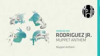 Rodriguez Jr. - Muppet Anthem - mobilee095