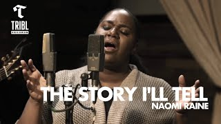 The Story I'll Tell (feat. Naomi Raine) - Maverick City Music | TRIBL Music