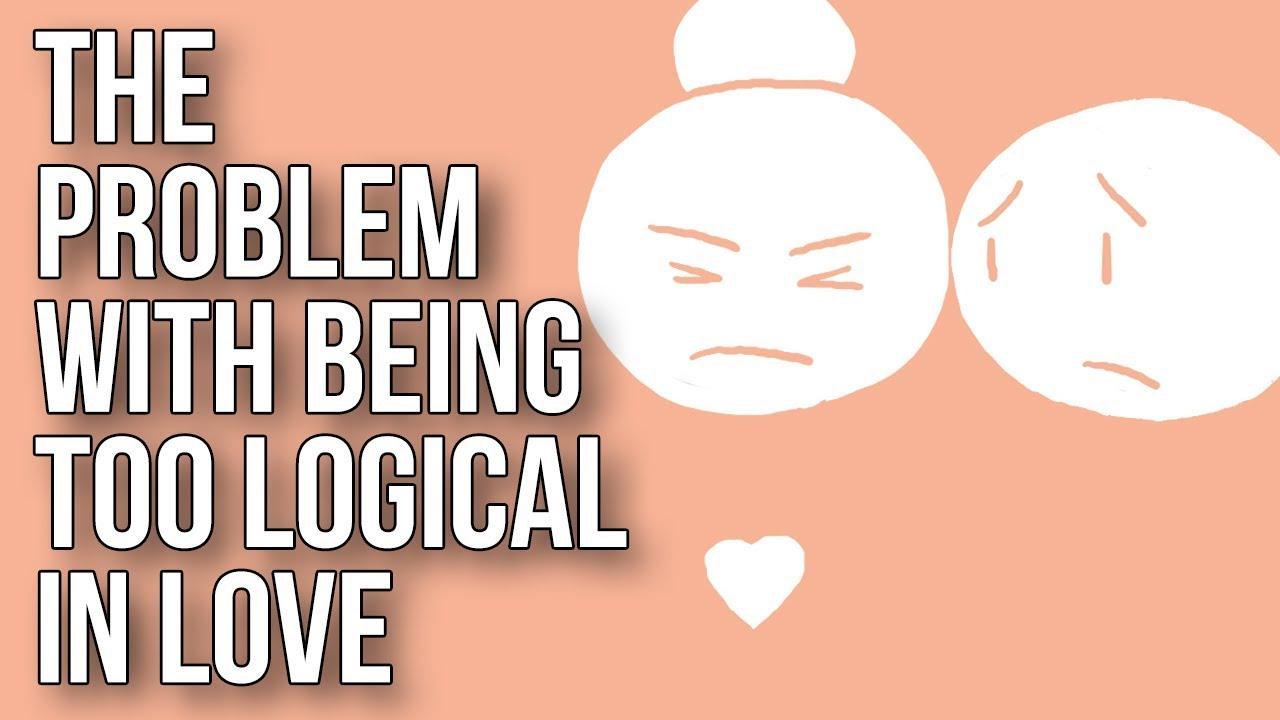 The Problem With Being Too Logical in Love
