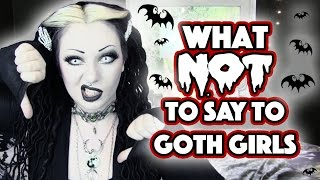 What NOT to say to Goth Girls 2016 Edition!   Toxic Tears