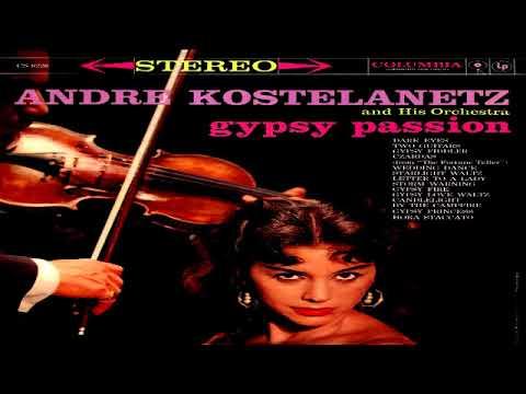 Andre Kostelanetz Gypsy Passion Gmb Youtube