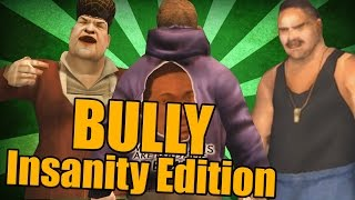 BULLY : Insanity Edition [PART 26]