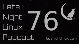 Late Night Linux – Episode 76