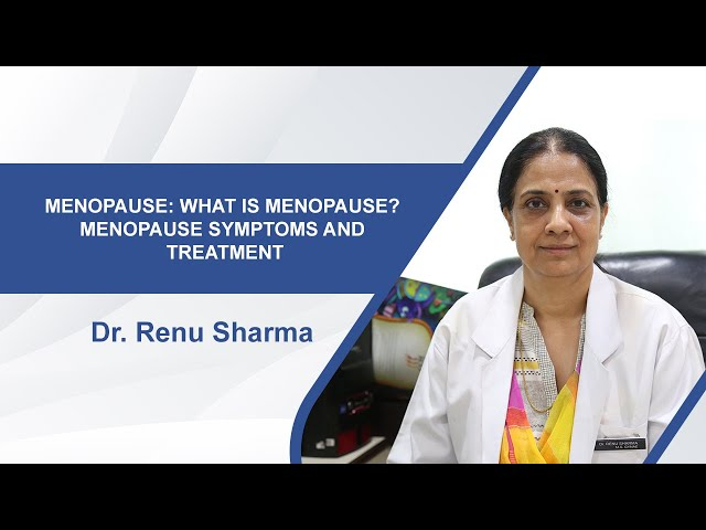Menopause: What is Menopause? Menopause Symptoms and Treatment