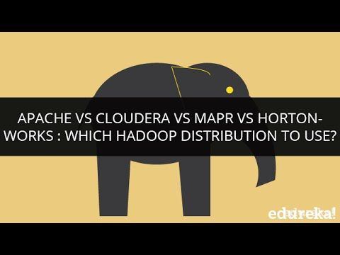 Cloudera VS Apache VS MapR VS Hortonworks: Which Hadoop Distribution To Use? | Big Data Tutorial