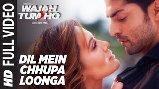 Dil Mein Chhupa Loonga (Full Video) | Wajah Tum Ho