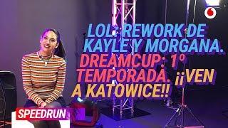 #Speedrun 20/02: Reworks en LoL, la Dream Cup y... ¿Te vienes a Katowice?
