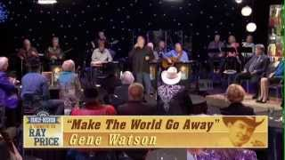 "Gene Watson Sings ""Make The World Go Away"" For Ray Price Tribute"